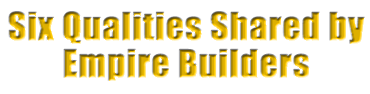 Six Qualities Shared by Empire Builders